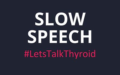 Slow Speech +  Hashimoto's