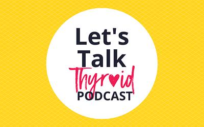 Ep 1. Let's Start Talking… Thyroid Health